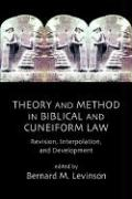 Theory and Method in Biblical and Cuneiform Law: Revision, Interpolation, and Development
