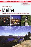 Discover Maine: AMC's Outdoor Traveler's Guide to the Pine Tree State - Wivell, Ty