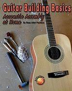Guitar Building Basics: Acoustic Assembly at Home