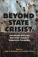 Beyond State Crisis?: Post-Colonial Africa and Post-Soviet Eurasia in Comparative Perspective
