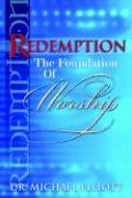 Redemption the Foundation of Worship - Elliott, Mike