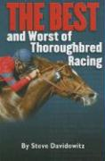 The Best and Worst of Thoroughbred Racing - Davidowitz, Steven