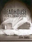 Deadhouse: Life in a Coroner's Office