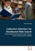 Collection Selection for Distributed Web Search: Using Highly Discriminative Keys, Query-driven Indexing and ColRank