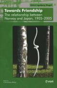 Towards Friendship: The Relationship Between Norway and Japan, 1905-2005