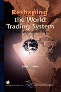 Reshaping the World Trading System, a History of the Uruguay Round - Croome, John