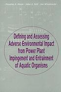 Defining and Assessing Adverse Environmental Impact from Power Plant Impingement and Entrainment of Aquatic Organisms: Symposium in Conjunction with t