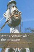 Art as Contact with the Ancestors: The Visual Arts of the Kamoro and Asmat of Western Papua (Bulletins of the Royal Tropical Institute)