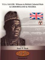 T.E.A. Salubi: Witness to British Colonial Rule in Urhoboland and Nigeria