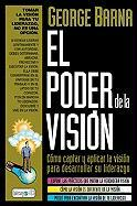 El Poder de La Vision: Discover and Apply God's Vision for Your Life and Ministry = The Power of Vision - Barna, George