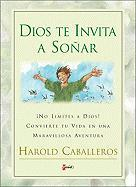 Dios Te Invita a Sonar: Don't Limit God! Transform Your Life in an Adventure - Caballeros, Harold