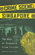 Crime Scene: Singapore: The Best of Singapore Crime Fiction