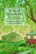 A Speck in God's Eye: A Compelling Memoir--Heartwarming and Humorous - Schroeder, Lola