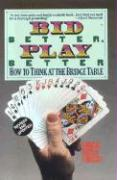 Bid Better Play Better: How to Think at the Bridge Table