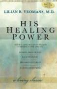 His Healing Power: The Four Classic Books on Healing Complete in One Volume