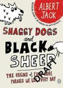 Shaggy Dogs And Black Sheep: The Origins Of Even More Phrases We Use Every Day - Jack, Albert