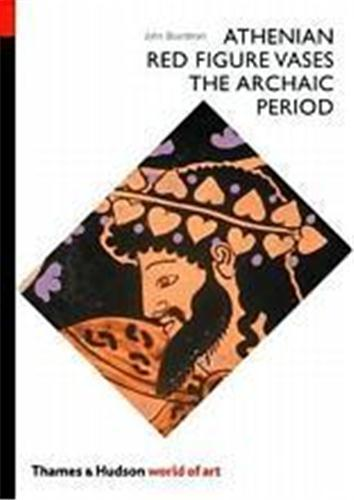 Athenian Red Figure Vases The Archaic Period (World Of Art) /Anglais - Boardman, John
