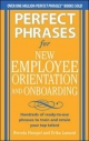 Perfect Phrases for New Employee Orientation and Onboarding: Hundreds of ready-to-use phrases to train and retain your top talent - Brenda Hampel;  Erika Lamont