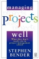 Managing Projects Well - Stephen Bender