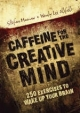 Caffeine for the Creative Mind - Stefan Mumaw;  Wendy Lee Oldfield
