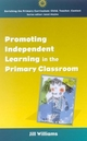 Promoting Independent Learning in the Primary Classroom - Jill Williams