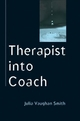 Therapist into Coach - Smith  Julia Vaughan