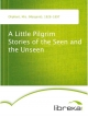 A Little Pilgrim Stories of the Seen and the Unseen - Mrs. (Margaret) Oliphant