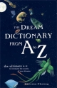 The Dream Dictionary from A to Z: The Ultimate A-Z to Interpret the Secrets of Your Dreams. Theresa Cheung