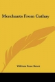 Merchants from Cathay - William Rose Benet