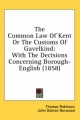 Common Law of Kent or the Customs of Gavelkind - Thomas Robinson; John Dobree Norwood