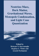 Neutrino Mass, Dark Matter, Gravitational Waves, Monopole Condensation, and Light Cone Quantization - Behram Kursunoglu;  etc.