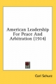 American Leadership for Peace and Arbitration (1914) - Carl Schurz
