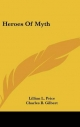 Heroes of Myth - Lillian L Price; Charles B Gilbert