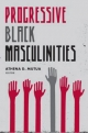Progressive Black Masculinities? - Athena D. Mutua