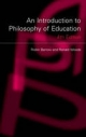 Introduction to Philosophy of Education - Ronald Woods; Robin Barrow