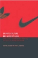 Sports, Culture and Advertising - Steven J. Jackson; David L. Andrews