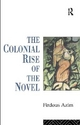 Colonial Rise of the Novel - Firdous Azim