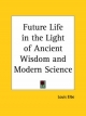 Future Life in the Light of Ancient Wisdom and Modern Science (1906) - Louis Elbe