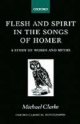 Flesh and Spirit in the Songs of Homer - Michael Clarke
