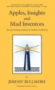 Apples, Insights and Mad Inventors - Jeremy J.D. Bullmore
