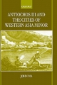 Antiochos III and the Cities of Western Asia Minor - John T. Ma