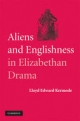 Aliens and Englishness in Elizabethan Drama - Lloyd Edward Kermode