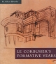 Le Corbusier's Formative Years - H. Allen Brooks