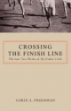 Crossing the Finish Line - Lorie A. Friedman