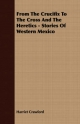 From The Crucifix To The Cross And The Heretics - Stories Of Western Mexico - Harriet Crawford
