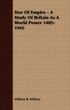 Star of Empire - A Study of Britain as a World Power 1485-1945 - William B Willcox
