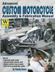 Advanced Custom and Motorcycle Assembly and Fabrication Manual - Timothy Remus