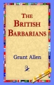 British Barbarians - Grant Allen;  1stWorld Library