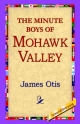Minute Boys of Mohawk Valley - James Otis;  1stWorld Library