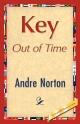 Key Out of Time - Andre Norton;  Andre Norton;  1stWorld Library